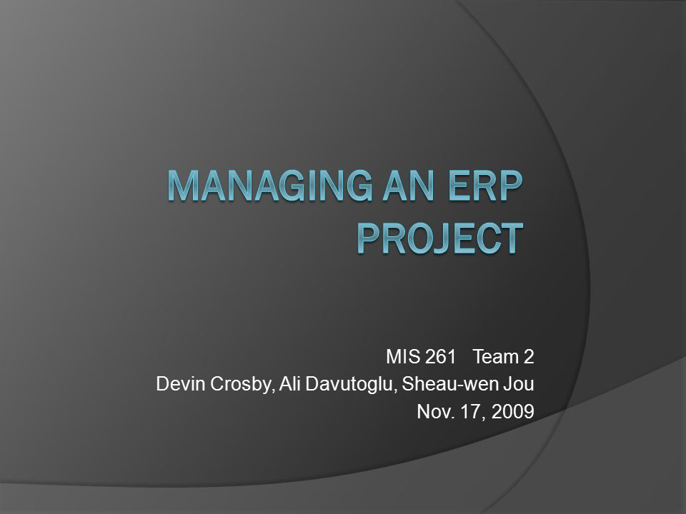Topics  ERP Project Management Methodologies Basic Methodology Waterfall Methodology Prototyping Modeling  Critical Factors to an ERP Project Success  Tools for Project Management Success Project Management Software Attributes Software Available On The Market 2