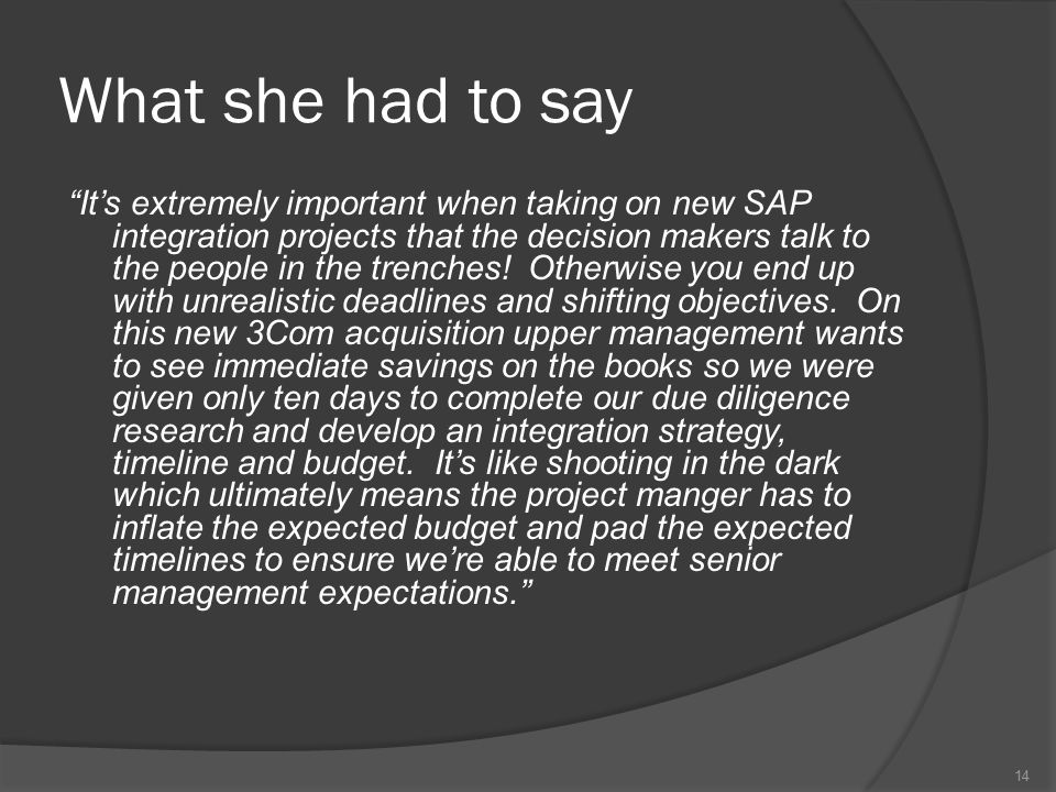 What she had to say It's extremely important when taking on new SAP integration projects that the decision makers talk to the people in the trenches.
