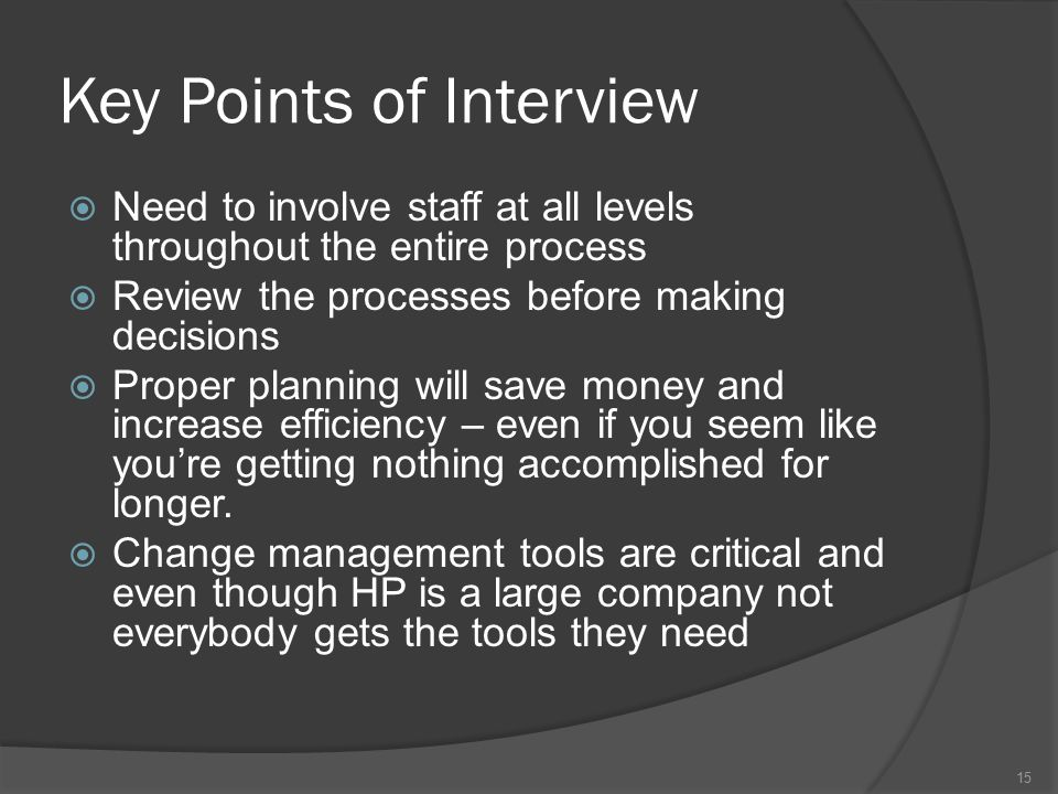 Key Points of Interview  Need to involve staff at all levels throughout the entire process  Review the processes before making decisions  Proper planning will save money and increase efficiency – even if you seem like you're getting nothing accomplished for longer.