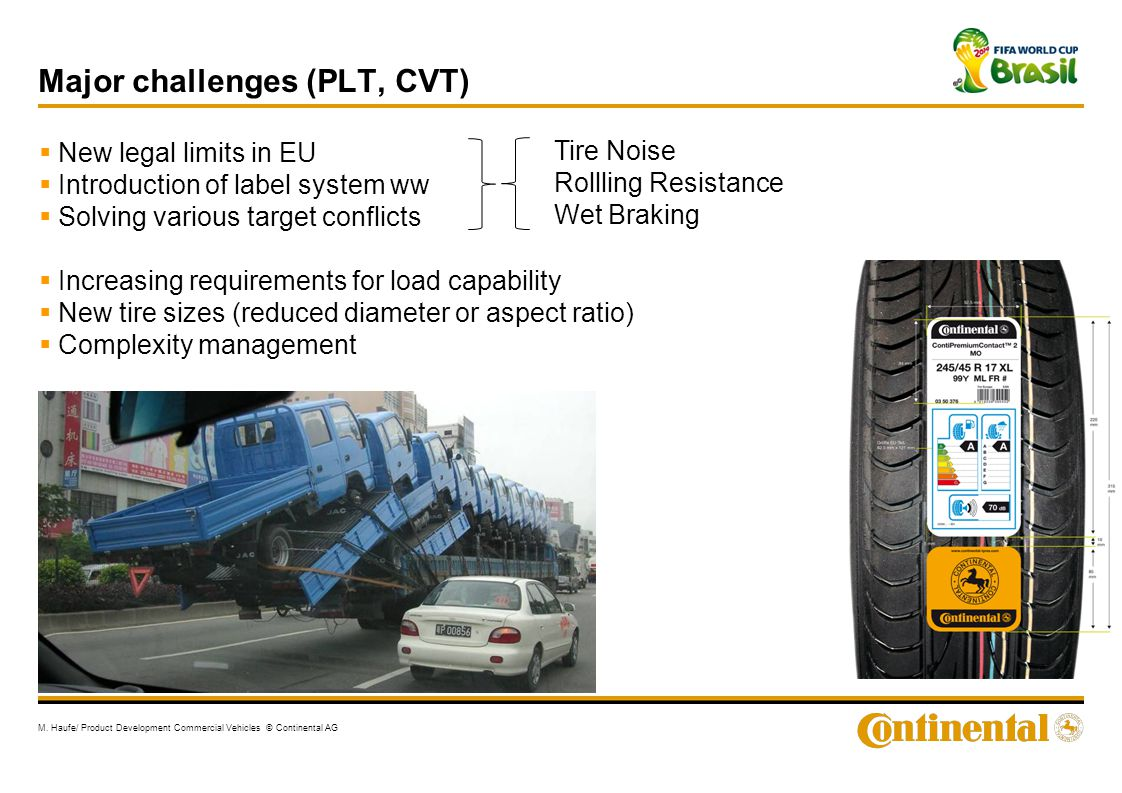 Major challenges (PLT, CVT) M. Haufe/ Product Development Commercial Vehicles © Continental AG  New legal limits in EU  Introduction of label system