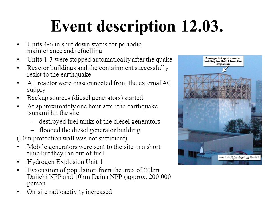 Event description 12.03. Units 4-6 in shut down status for periodic maintenance and refuelling Units 1-3 were stopped automatically after the quake Re