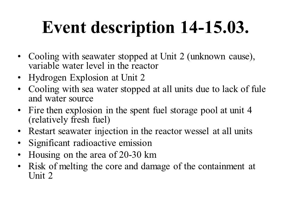 Event description 14-15.03. Cooling with seawater stopped at Unit 2 (unknown cause), variable water level in the reactor Hydrogen Explosion at Unit 2