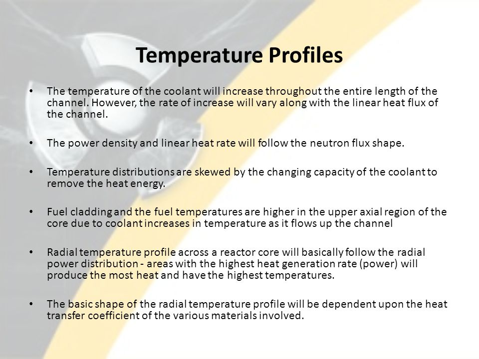 Temperature Profiles The temperature of the coolant will increase throughout the entire length of the channel. However, the rate of increase will vary