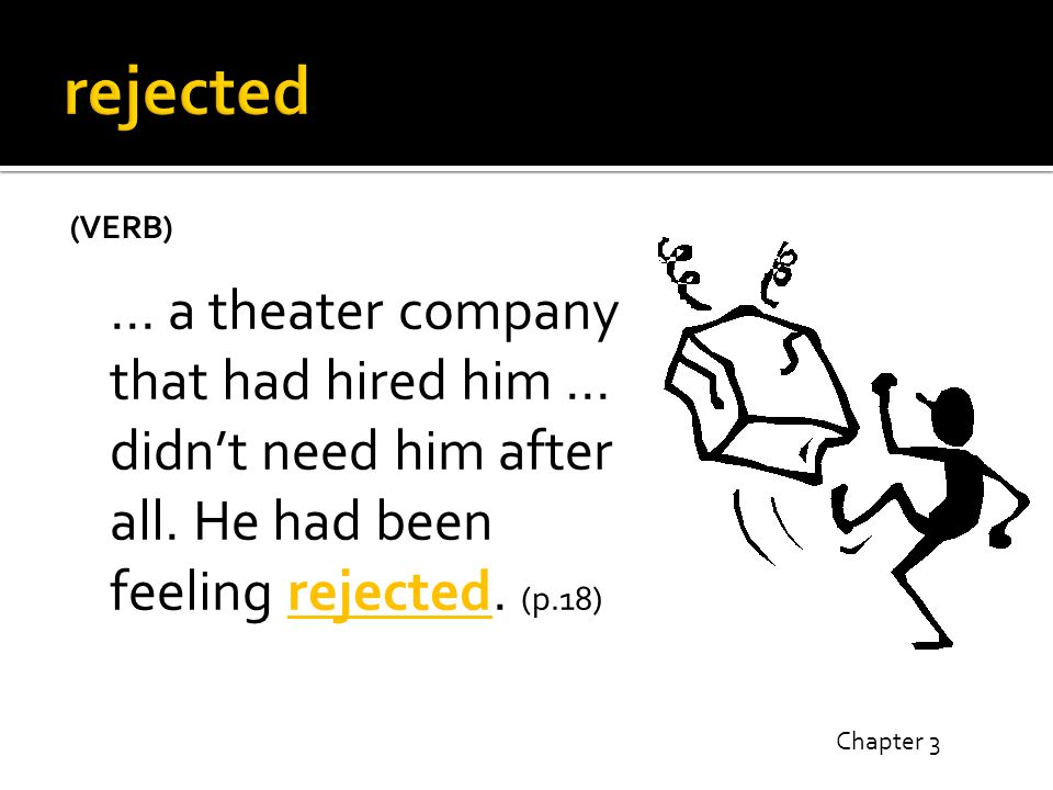 (VERB) … a theater company that had hired him … didn't need him after all.
