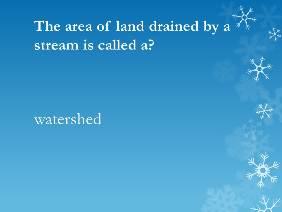 The area of land drained by a stream is called a watershed