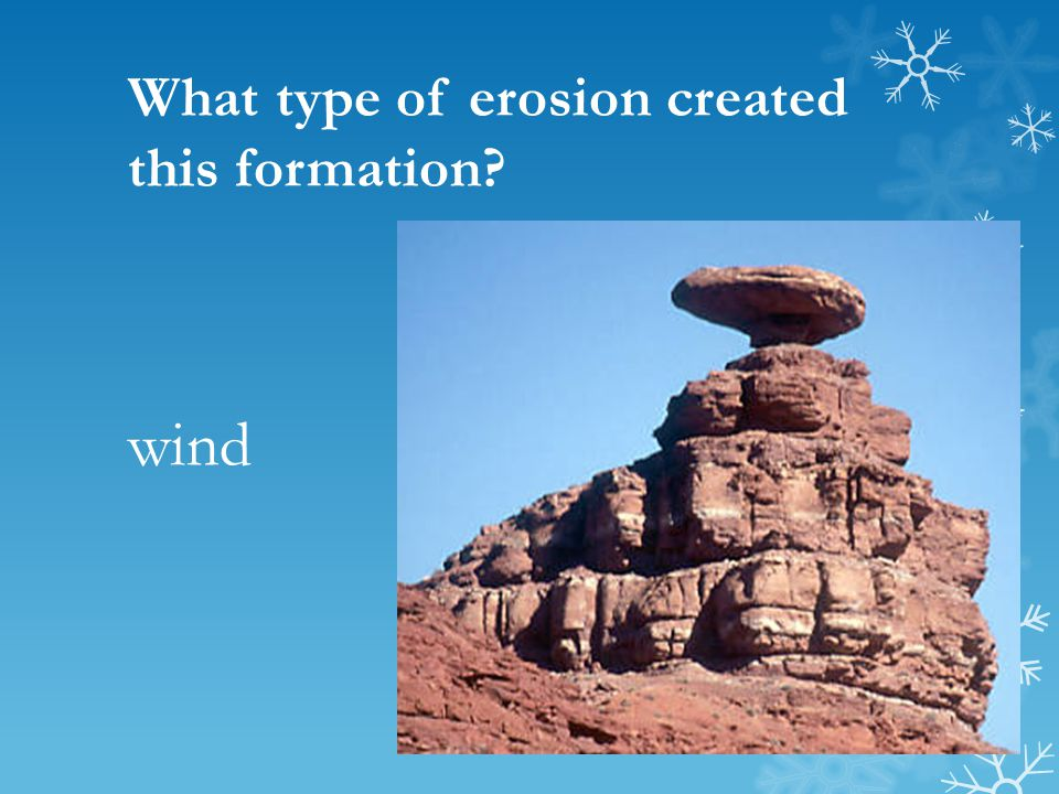 What type of erosion created this formation? wind