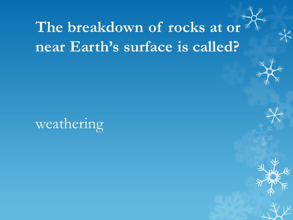 The breakdown of rocks at or near Earth's surface is called? weathering