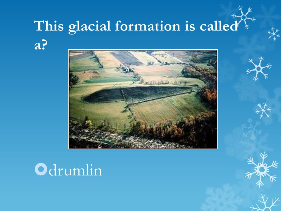 This glacial formation is called a?  drumlin