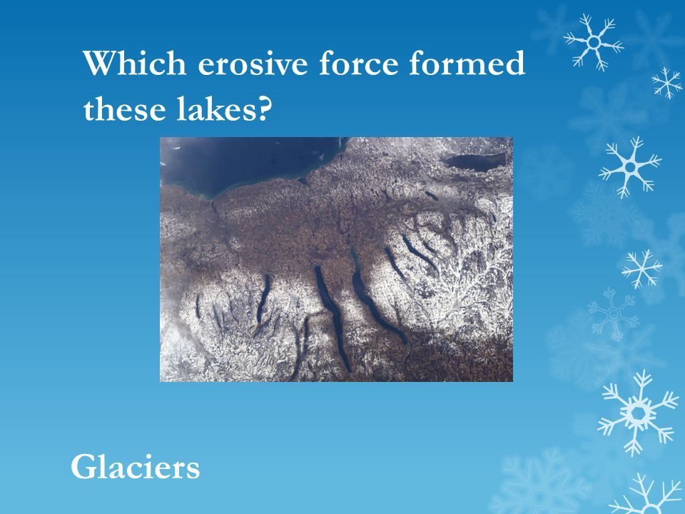 Which erosive force formed these lakes? Glaciers