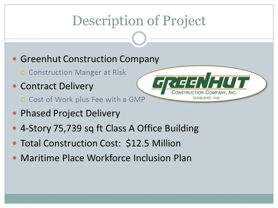 Description of Project Greenhut Construction Company  Construction Manger at Risk Contract Delivery  Cost of Work plus Fee with a GMP Phased Project
