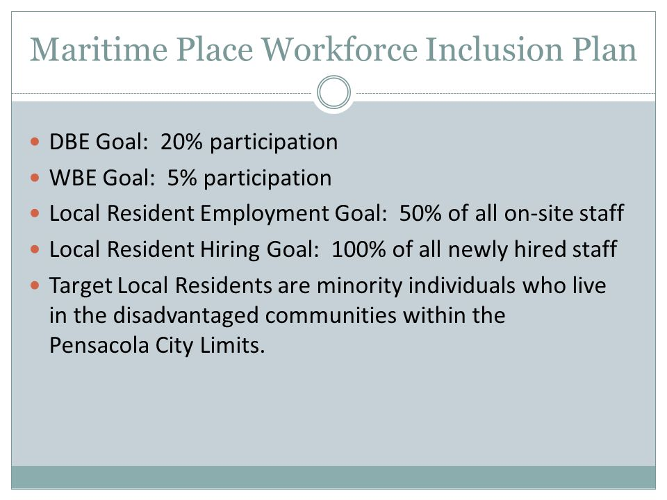 Maritime Place Workforce Inclusion Plan DBE Goal: 20% participation WBE Goal: 5% participation Local Resident Employment Goal: 50% of all on-site staf