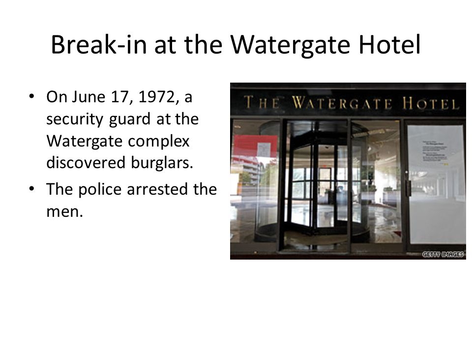 Break-in at the Watergate Hotel On June 17, 1972, a security guard at the Watergate complex discovered burglars. The police arrested the men.