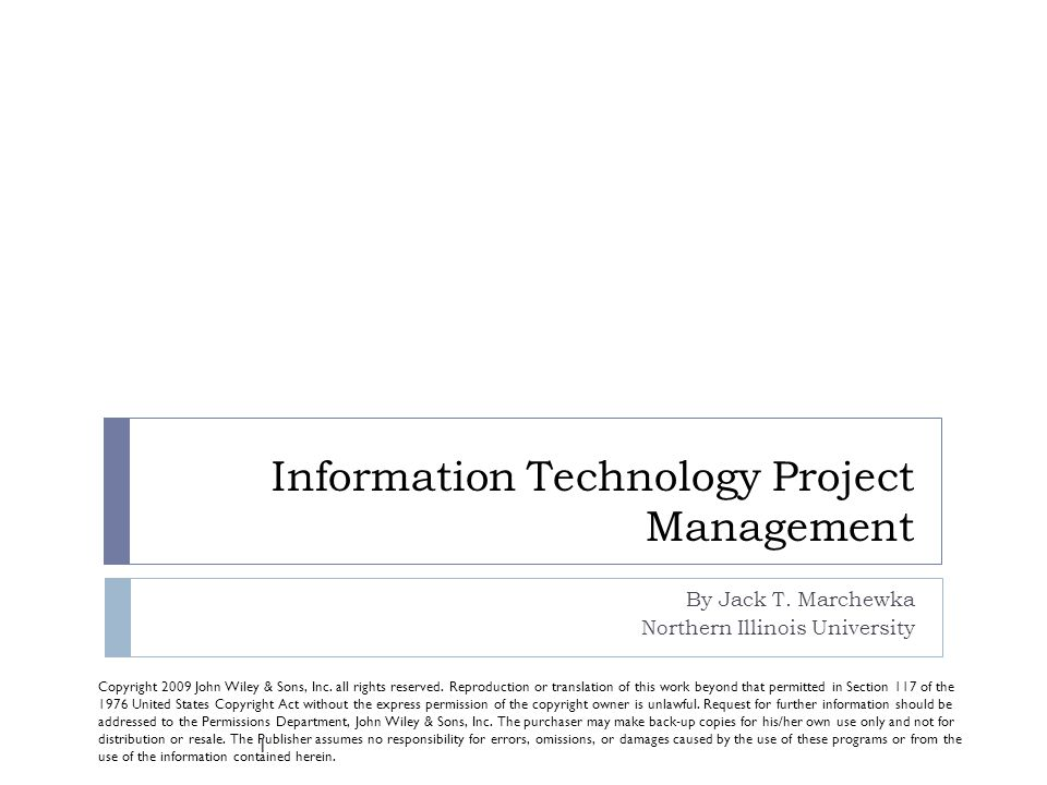 Information Technology Project Management By Jack T. Marchewka Northern Illinois University Copyright 2009 John Wiley & Sons, Inc. all rights reserved