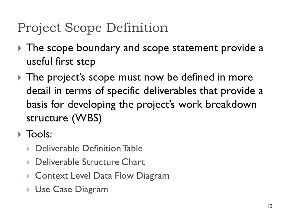 Project Scope Definition  The scope boundary and scope statement provide a useful first step  The project's scope must now be defined in more detail