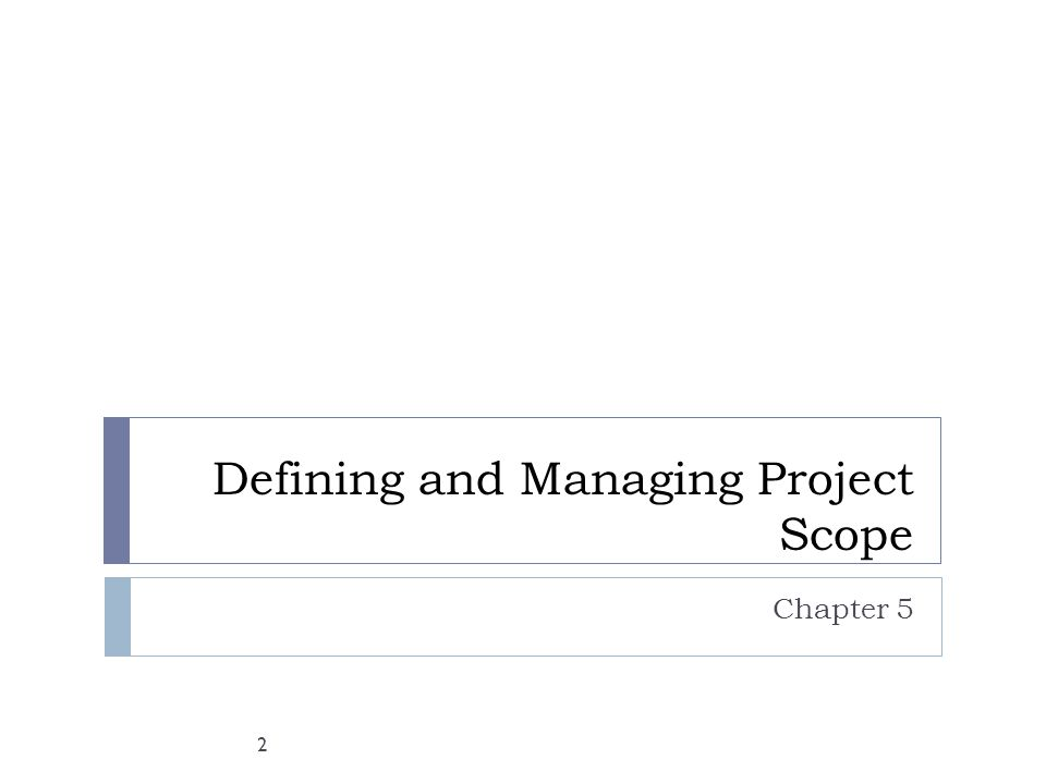 Defining and Managing Project Scope Chapter 5 2