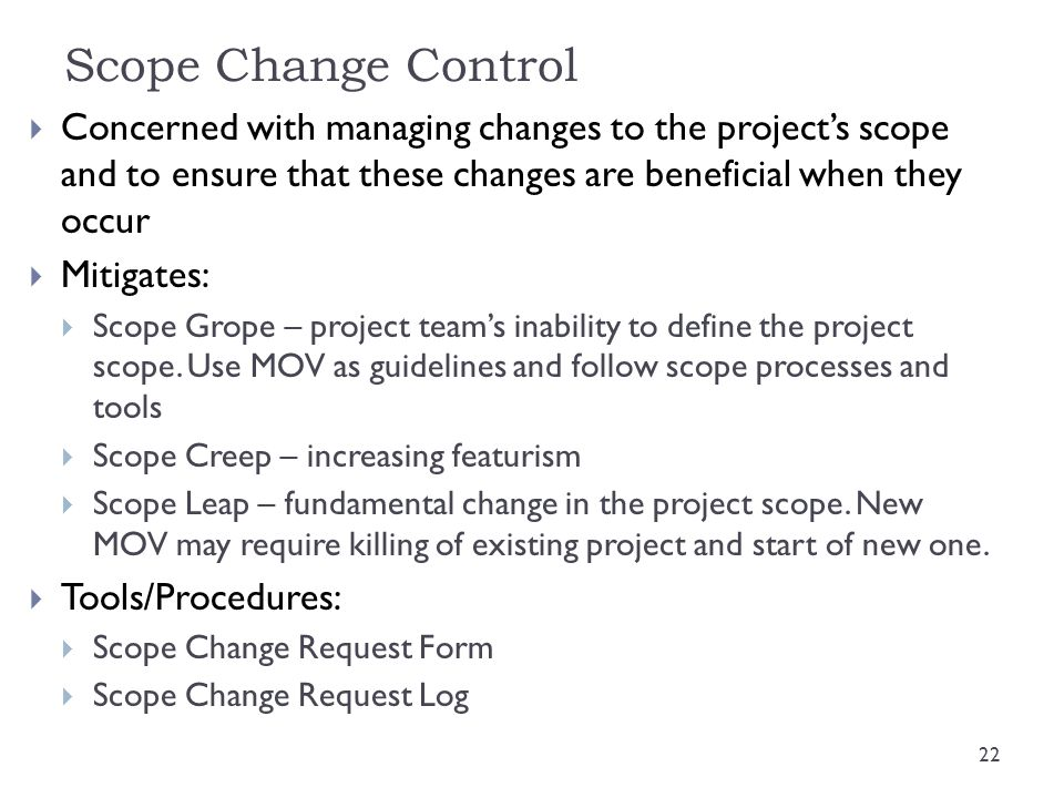 Scope Change Control  Concerned with managing changes to the project's scope and to ensure that these changes are beneficial when they occur  Mitiga
