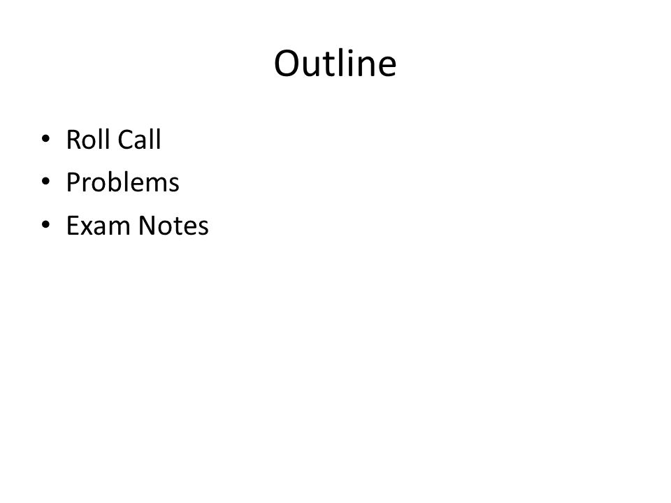 Outline Roll Call Problems Exam Notes
