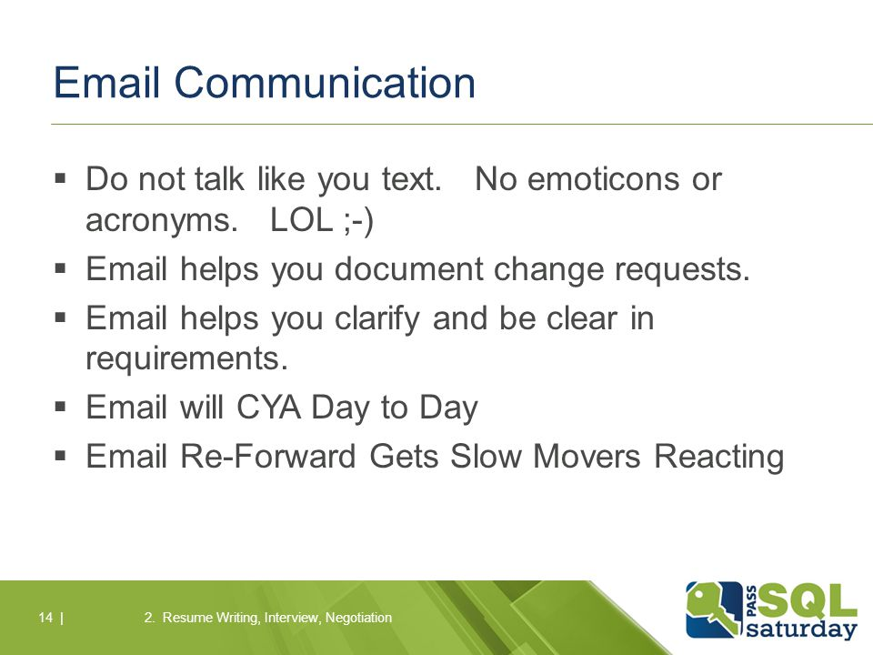 Email Communication  Do not talk like you text. No emoticons or acronyms.
