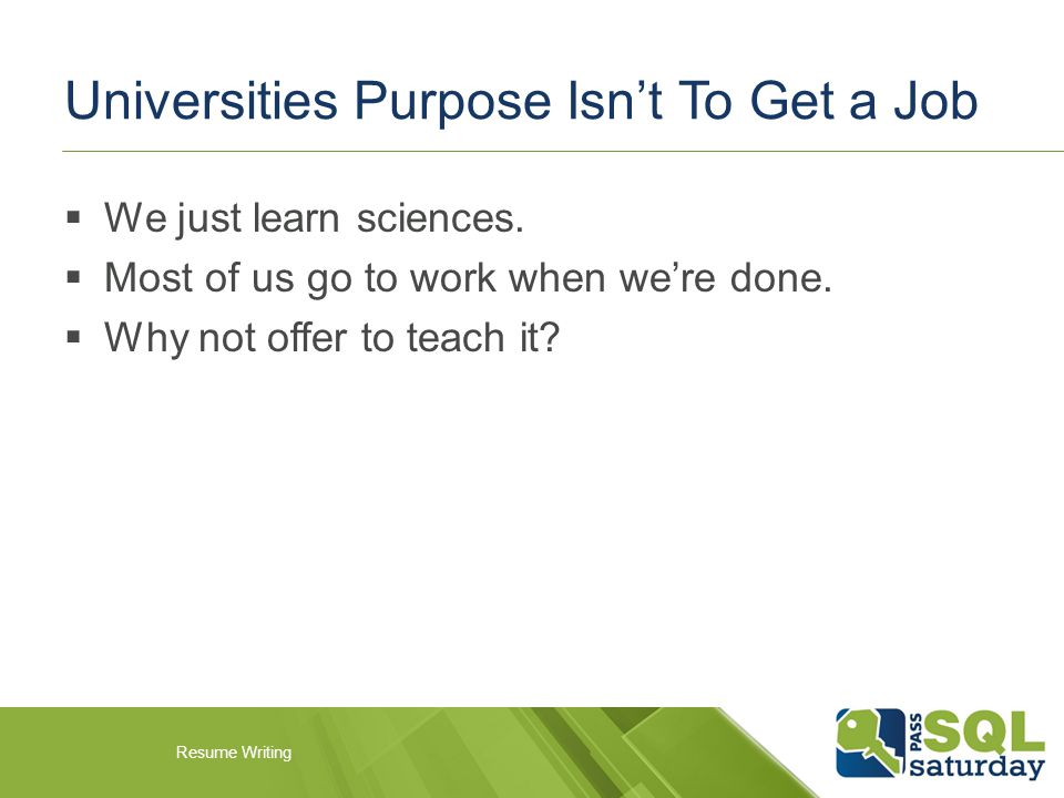Universities Purpose Isn't To Get a Job  We just learn sciences.