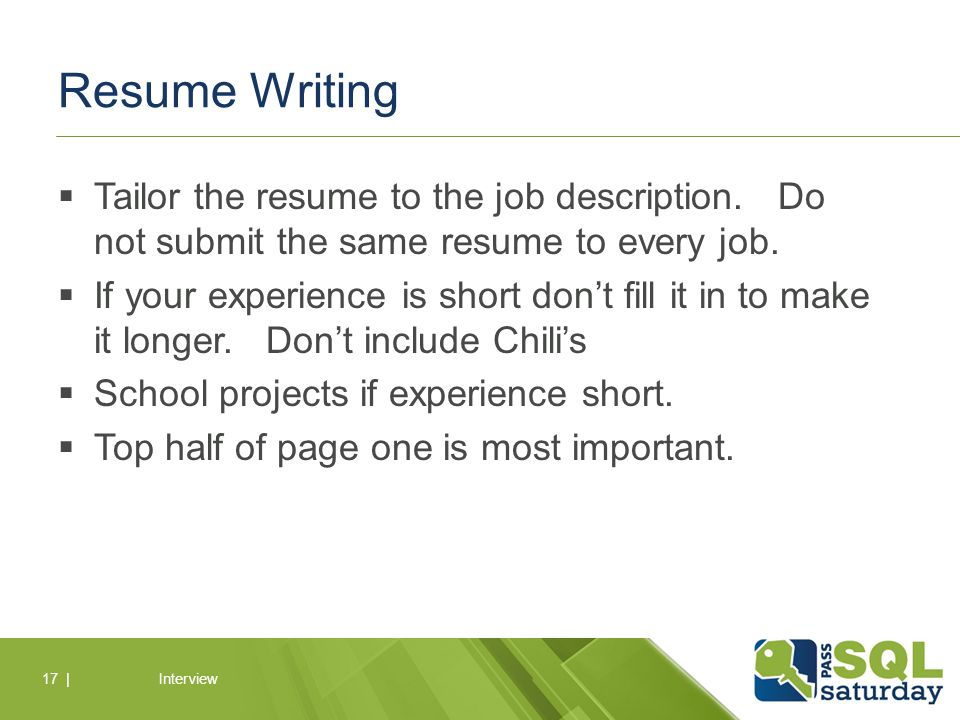  Tailor the resume to the job description. Do not submit the same resume to every job.