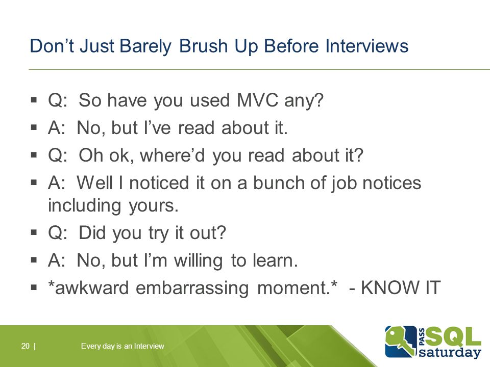 Don't Just Barely Brush Up Before Interviews  Q: So have you used MVC any.