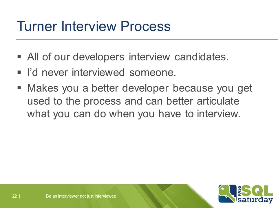 Turner Interview Process  All of our developers interview candidates.