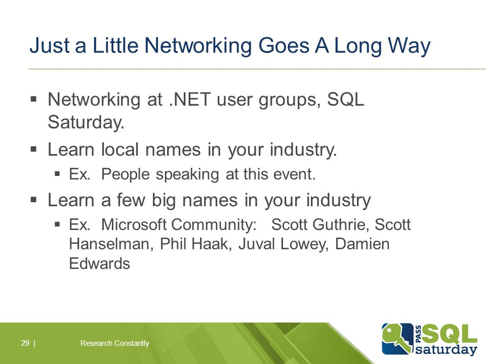 Just a Little Networking Goes A Long Way  Networking at.NET user groups, SQL Saturday.
