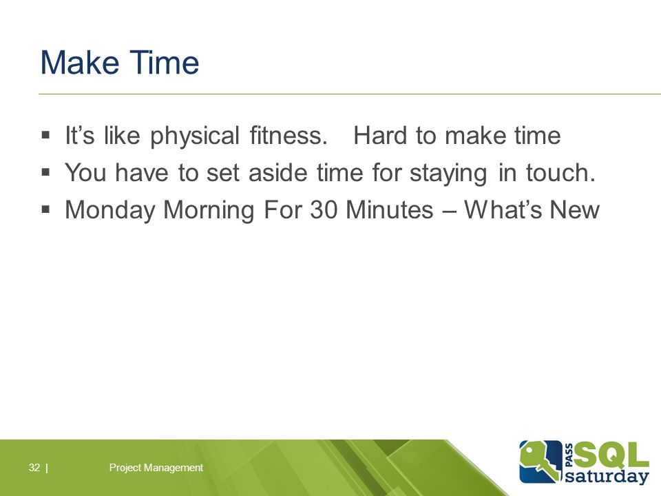 Make Time  It's like physical fitness.