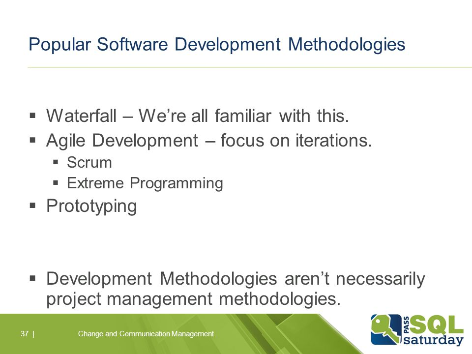 Popular Software Development Methodologies  Waterfall – We're all familiar with this.