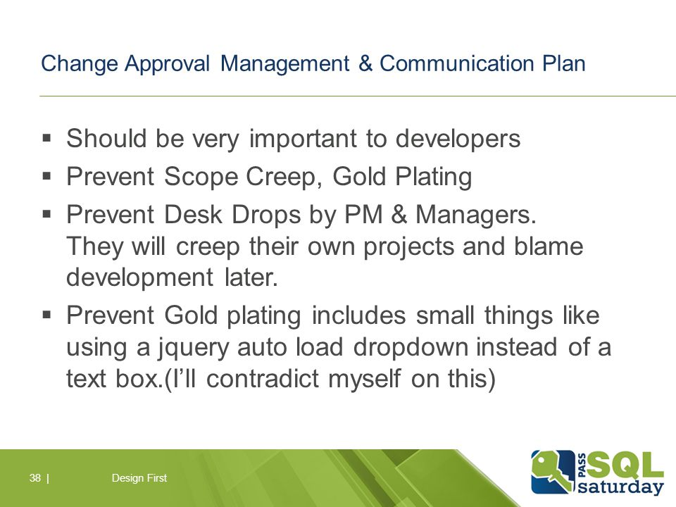 Change Approval Management & Communication Plan  Should be very important to developers  Prevent Scope Creep, Gold Plating  Prevent Desk Drops by PM & Managers.