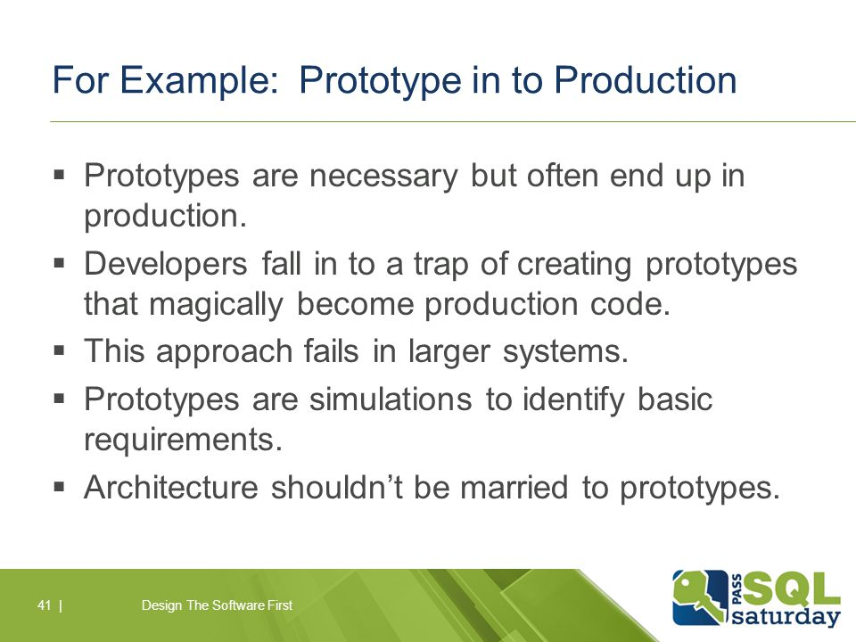 For Example: Prototype in to Production  Prototypes are necessary but often end up in production.