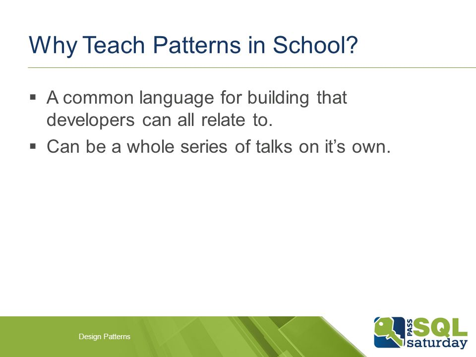 Why Teach Patterns in School.  A common language for building that developers can all relate to.