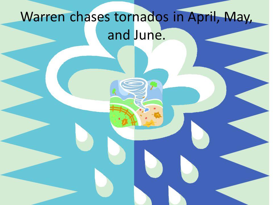 8.What months does Warren chase tornados? A. April, May, June B. October, November, December C. June, July, August