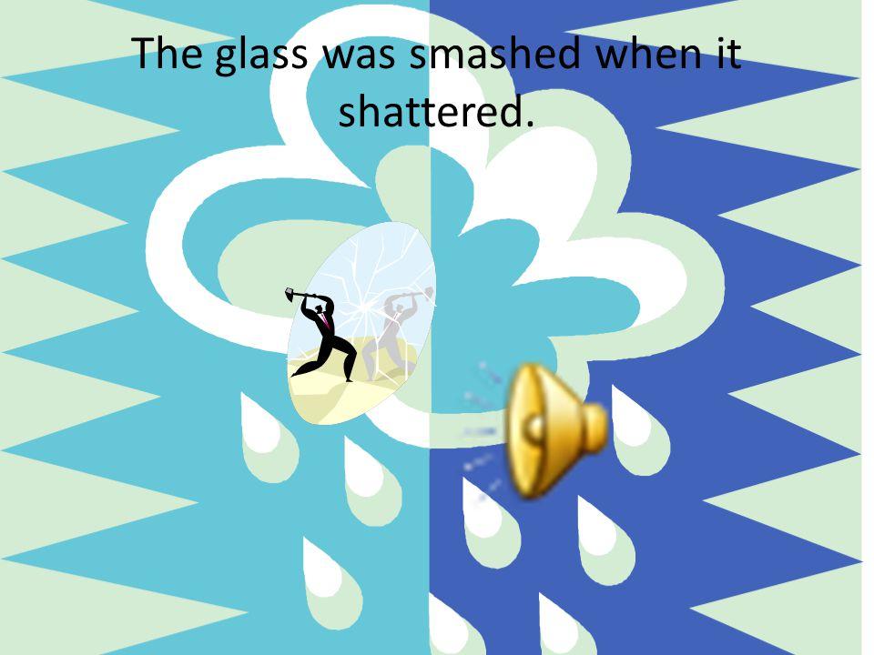 1. What did you shatter? A. jingle B. smash D. screech