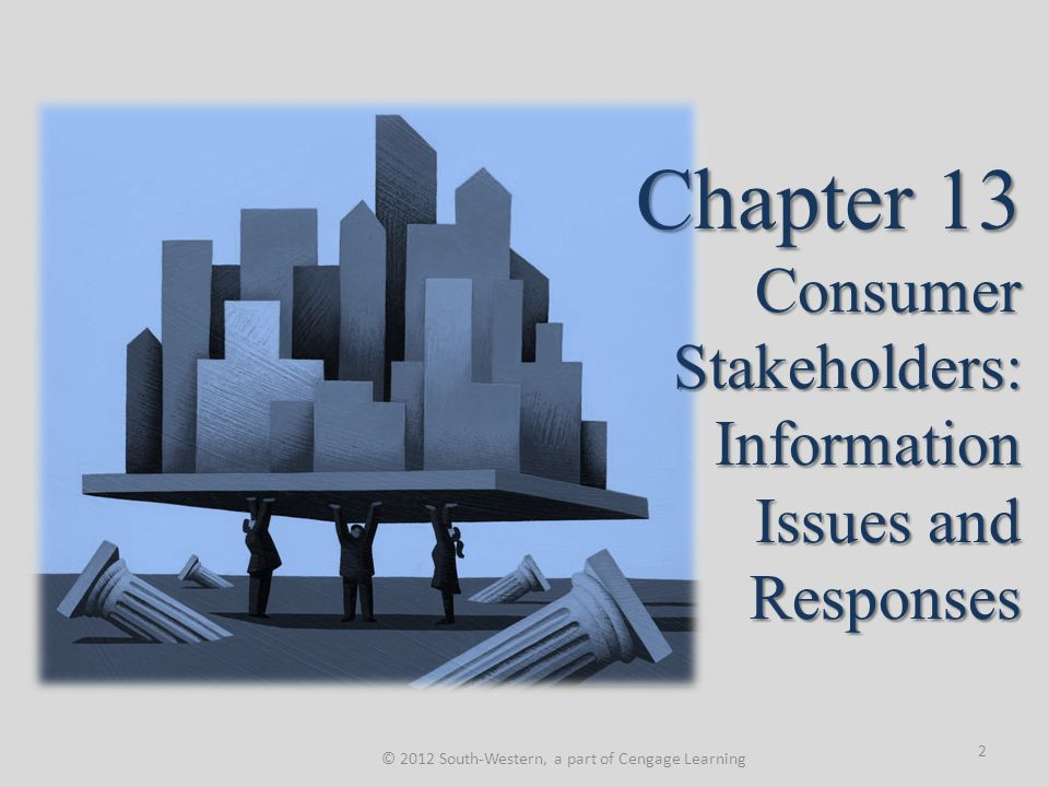 Chapter 13 Consumer Stakeholders: Information Issues and Responses © 2012 South-Western, a part of Cengage Learning 2