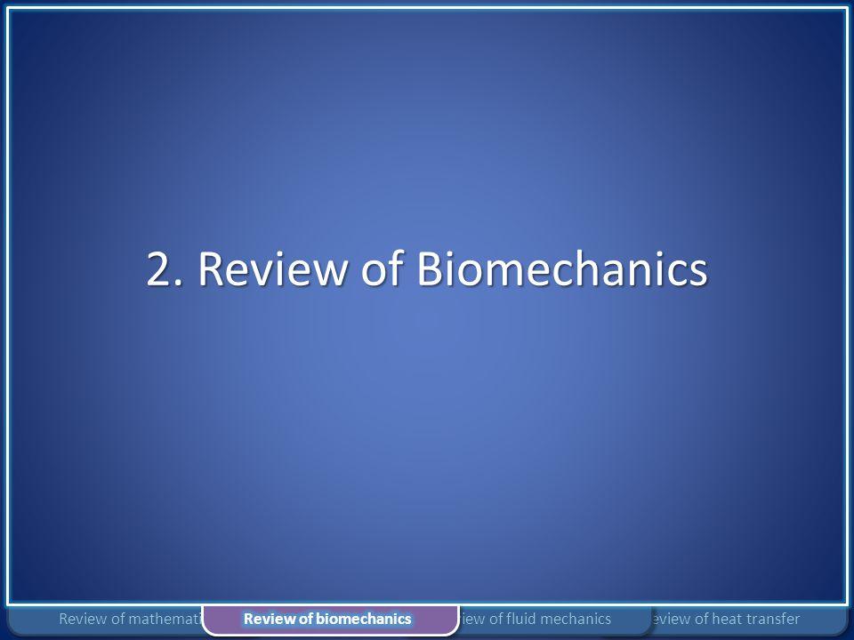 2. Review of Biomechanics Review of heat transferReview of fluid mechanicsReview of mathematics