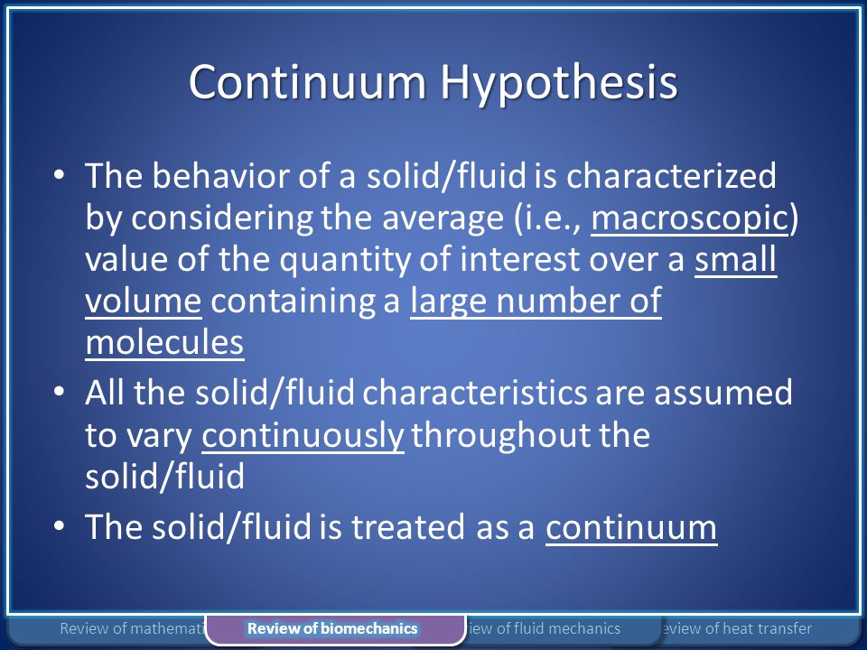 Continuum Hypothesis The behavior of a solid/fluid is characterized by considering the average (i.e., macroscopic) value of the quantity of interest o