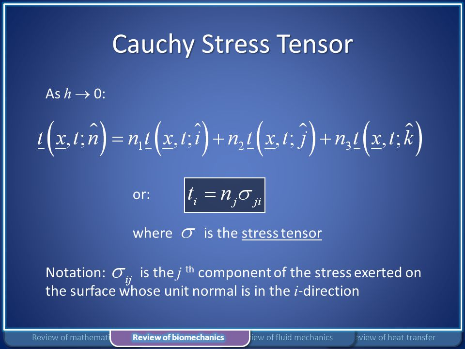 Cauchy Stress Tensor As h  0: Notation: is the j th component of the stress exerted on the surface whose unit normal is in the i -direction or: where