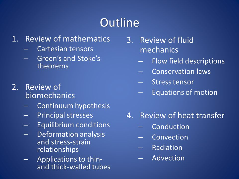 Outline 1.Review of mathematics – Cartesian tensors – Green's and Stoke's theorems 2.Review of biomechanics – Continuum hypothesis – Principal stresse