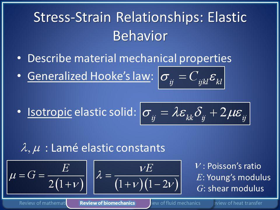 Stress-Strain Relationships: Elastic Behavior Describe material mechanical properties Generalized Hooke's law: Isotropic elastic solid: : Lamé elastic