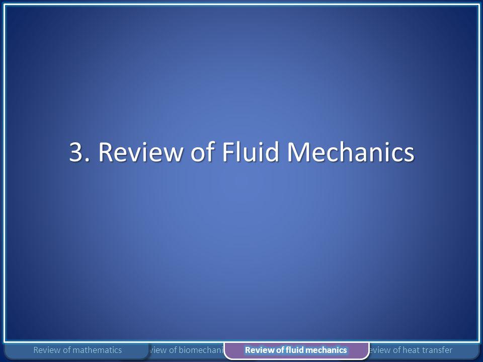 3. Review of Fluid Mechanics Review of heat transferReview of biomechanicsReview of mathematics