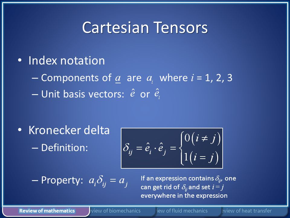 Cartesian Tensors Index notation – Components of are where i = 1, 2, 3 – Unit basis vectors: or Kronecker delta – Definition: – Property: If an expres