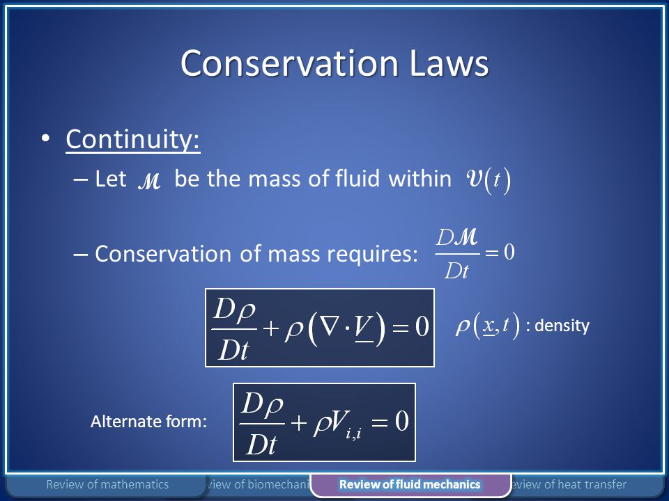 Conservation Laws Continuity: – Let be the mass of fluid within – Conservation of mass requires: Alternate form: : density Review of heat transferRevi