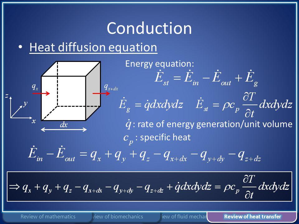 Conduction Review of fluid mechanicsReview of biomechanicsReview of mathematics Heat diffusion equation Energy equation: : rate of energy generation/u