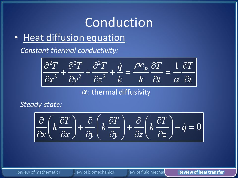 Conduction Review of fluid mechanicsReview of biomechanicsReview of mathematics Heat diffusion equation Constant thermal conductivity: : thermal diffu