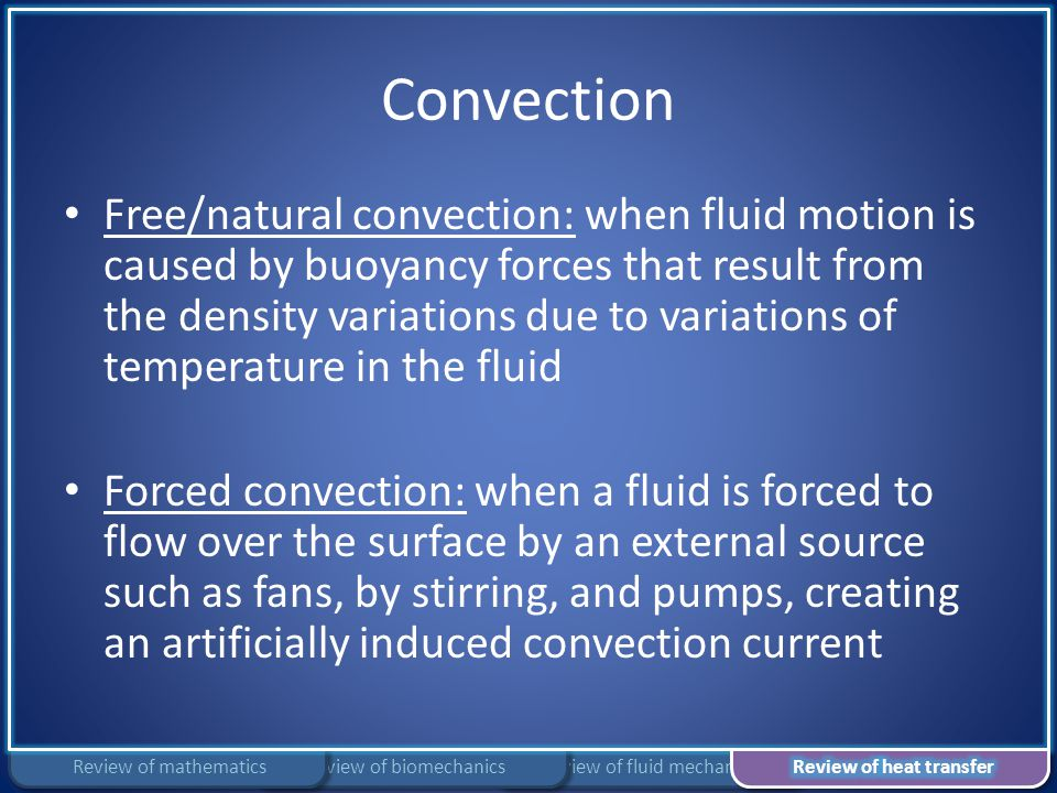 Convection Free/natural convection: when fluid motion is caused by buoyancy forces that result from the density variations due to variations of temper