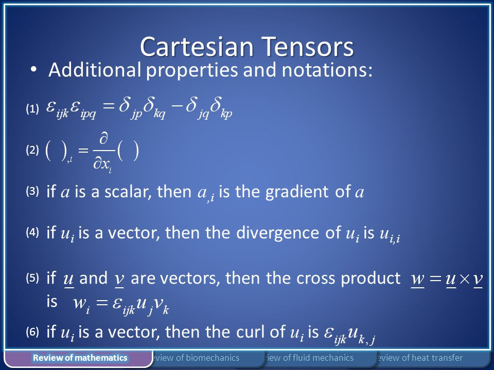 Cartesian Tensors Additional properties and notations: if a is a scalar, then a,i is the gradient of a if u i is a vector, then the divergence of u i