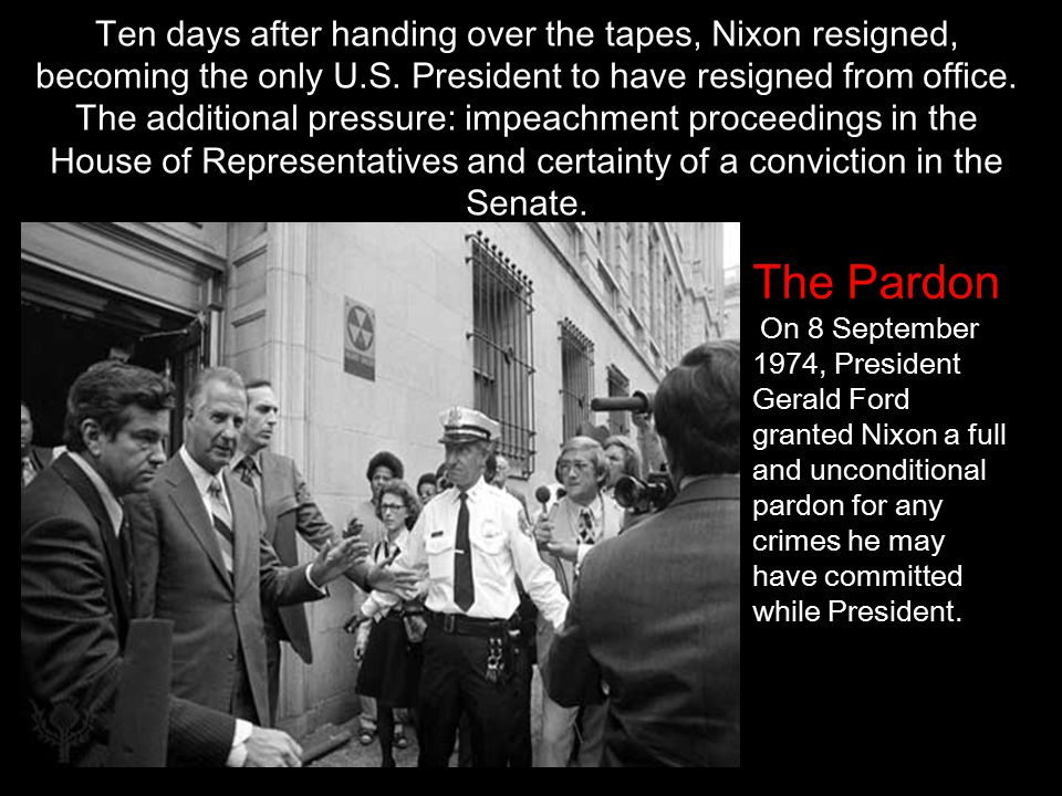 Ten days after handing over the tapes, Nixon resigned, becoming the only U.S.