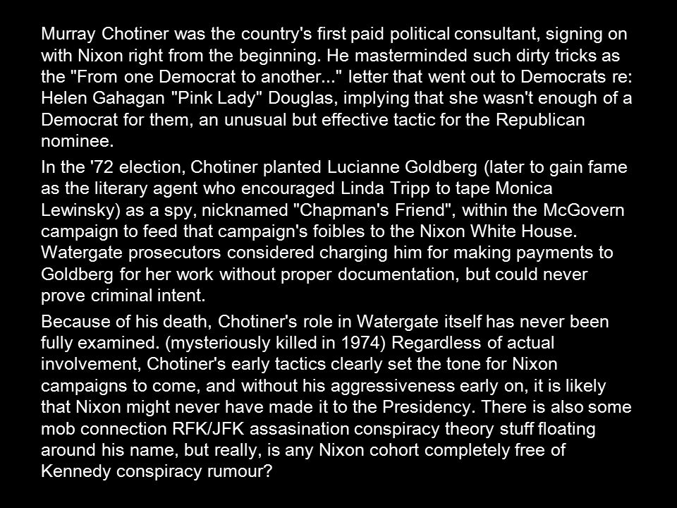 Murray Chotiner was the country s first paid political consultant, signing on with Nixon right from the beginning.