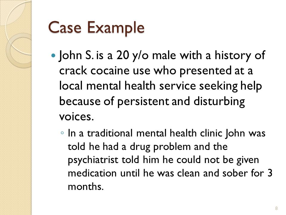 Case Example John S. is a 20 y/o male with a history of crack cocaine use who presented at a local mental health service seeking help because of persi